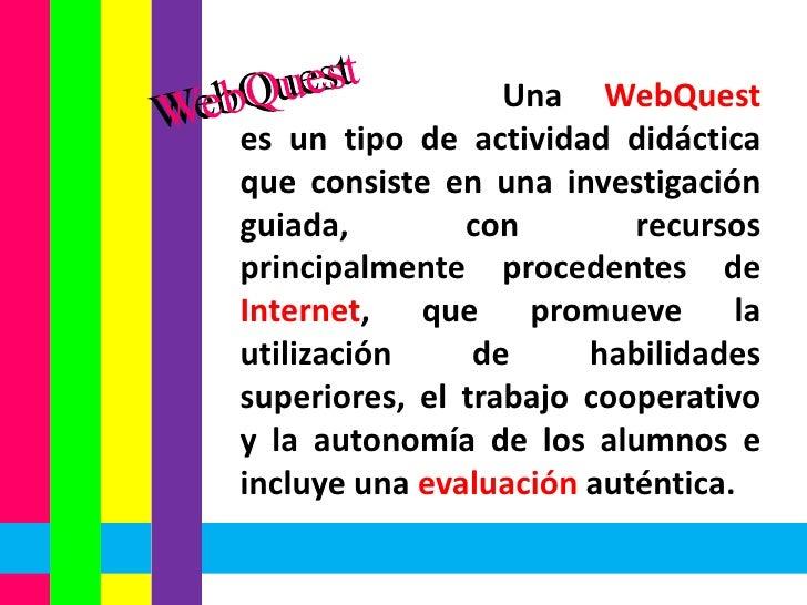 WebQuest<br />WebQuest<br />                                    Una WebQuest                    es un tipo de actividad di...