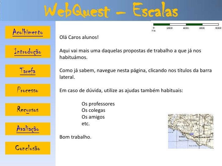 WebQuest – Escalas Acolhimento                 Olá Caros alunos!  Introdução      Aqui vai mais uma daquelas propostas de ...