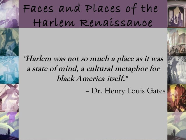 """Faces and Places of the Harlem Renaissance """"Harlem was not so much a place as it was a state of mind, a cultural metaphor ..."""