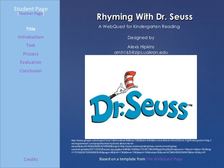 Rhyming With Dr. Seuss Student Page Title Introduction Task Process Evaluation Conclusion Credits [ Teacher Page ] A WebQu...