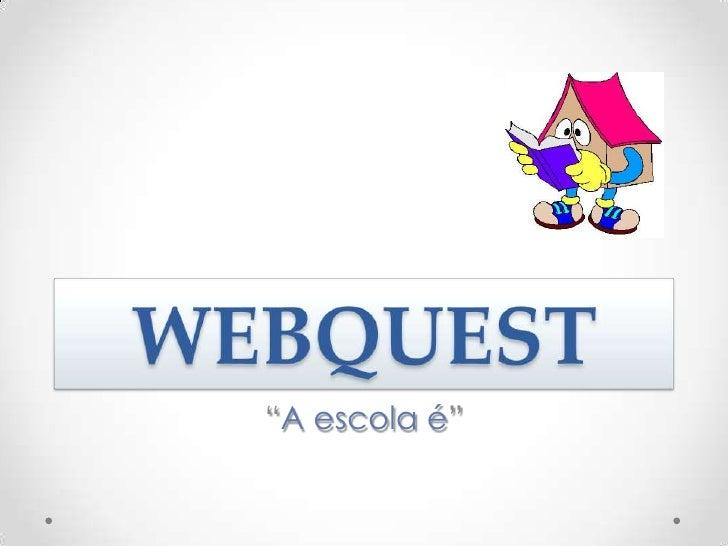 """WEBQUEST<br />""""A escola é""""<br />"""