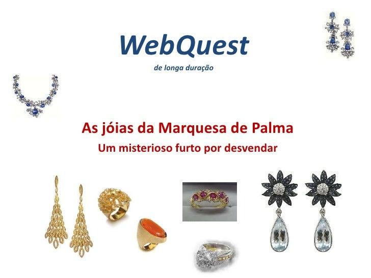 WebQuestde longa duração<br />As jóias da Marquesa de Palma<br />Um misterioso furto por desvendar<br />