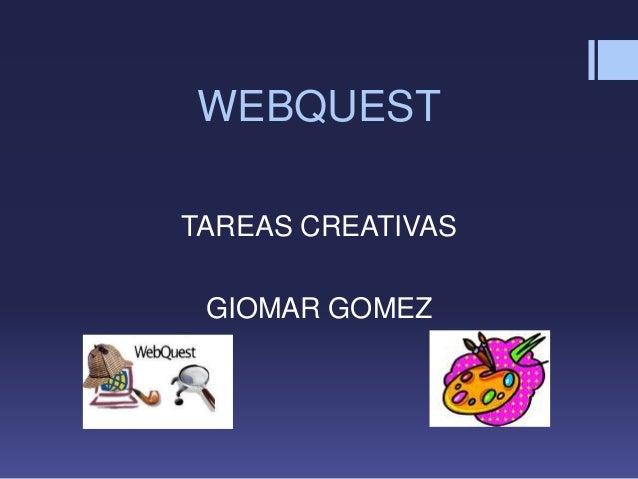 WEBQUESTTAREAS CREATIVASGIOMAR GOMEZ