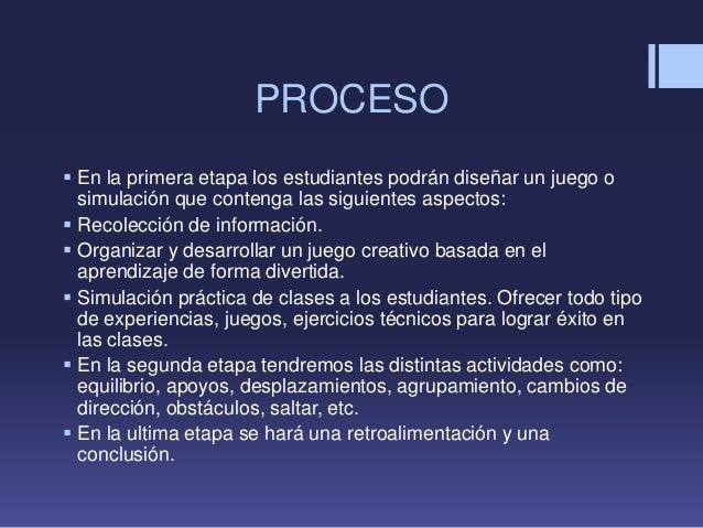 PROCESO En la primera etapa los estudiantes podrán diseñar un juego osimulación que contenga las siguientes aspectos: Re...