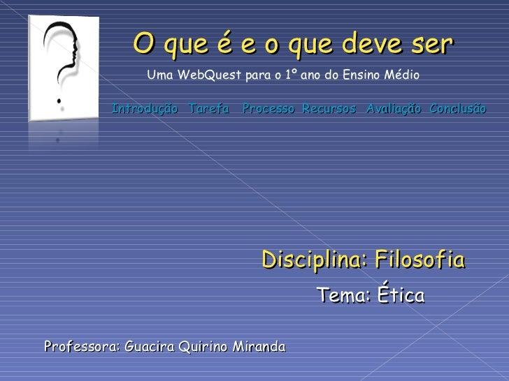 Professora: Guacira Quirino Miranda Tema: Ética Disciplina: Filosofia