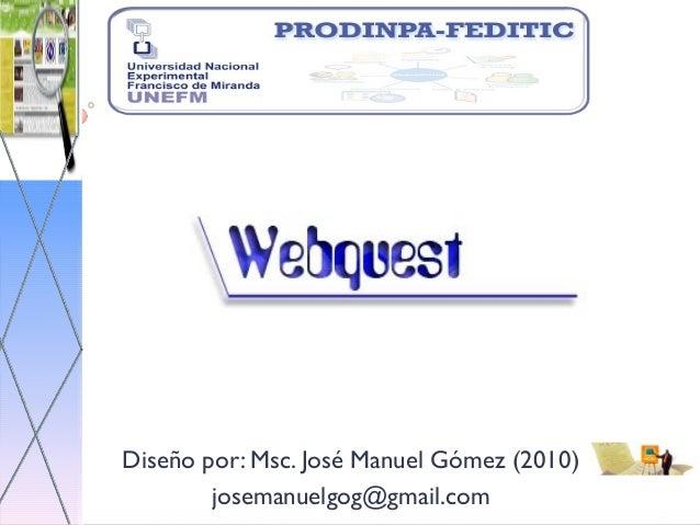 Diseño por: Msc. José Manuel Gómez (2010) josemanuelgog@gmail.com