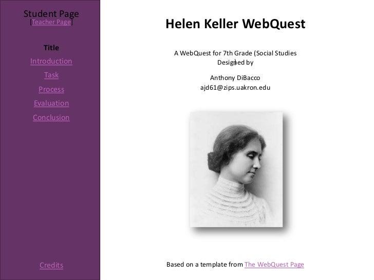 Student Page [Teacher Page]                  Helen Keller WebQuest     Title                    A WebQuest for 7th Grade (...