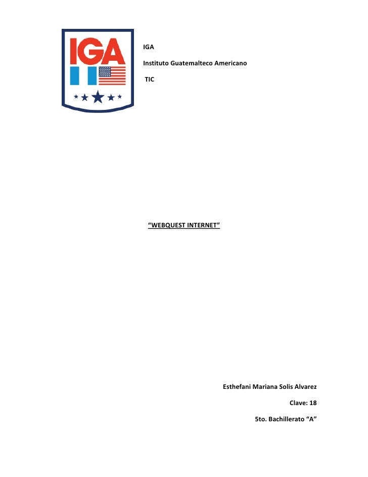 """IGAInstituto Guatemalteco AmericanoTIC """"WEBQUEST INTERNET""""                        Esthefani Mariana Solis Alvarez         ..."""