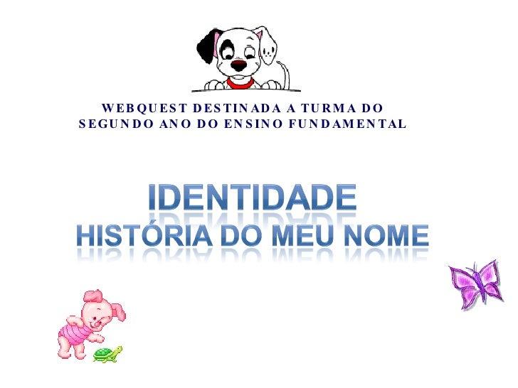 WEBQUESTDESTINADA A TURMA DO SEGUNDO ANO DO ENSINO FUNDAMENTAL