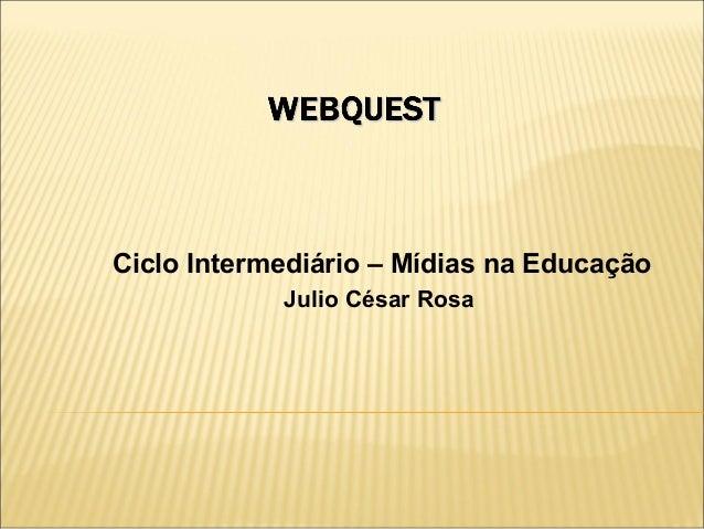 Ciclo Intermediário – Mídias na EducaçãoJulio César Rosa