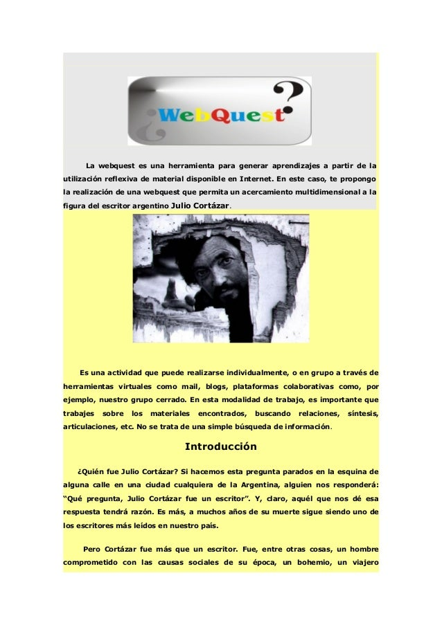 La webquest es una herramienta para generar aprendizajes a partir de lautilización reflexiva de material disponible en Int...