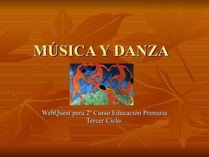 MÚSICA Y DANZA  WebQuest para 2º Curso Educación Primaria Tercer Ciclo.