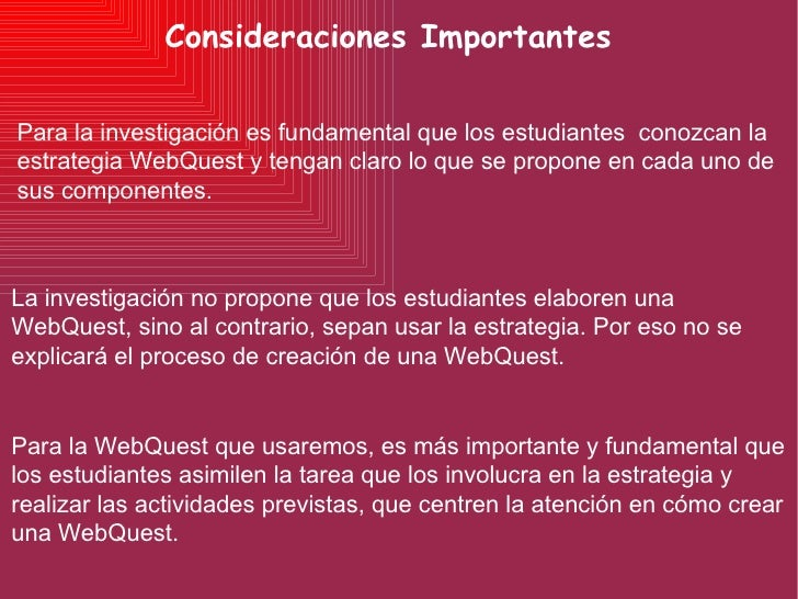 Consideraciones Importantes Para la investigación es fundamental que los estudiantes  conozcan la estrategia WebQuest y te...