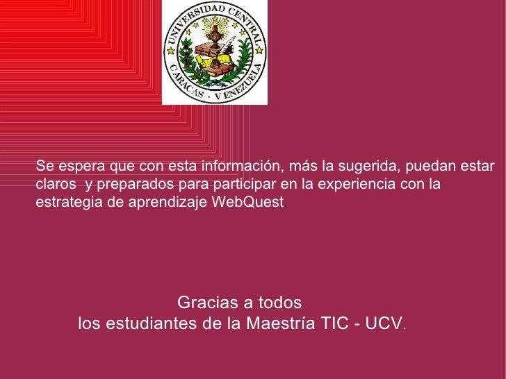 Gracias a todos  los estudiantes de la Maestría TIC - UCV . Se espera que con esta información, más la sugerida, puedan es...