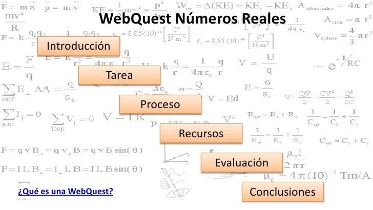 WebQuest Números Reales       Introducción                     Tarea                             Proceso                  ...