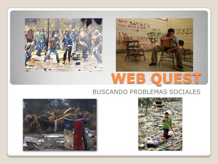 WEB QUEST<br />BUSCANDO PROBLEMAS SOCIALES<br />