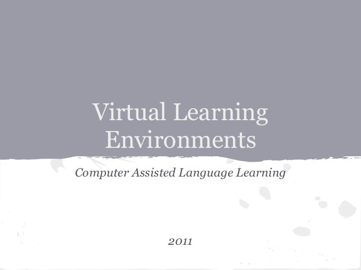 Virtual Learning   EnvironmentsComputer Assisted Language Learning               2011