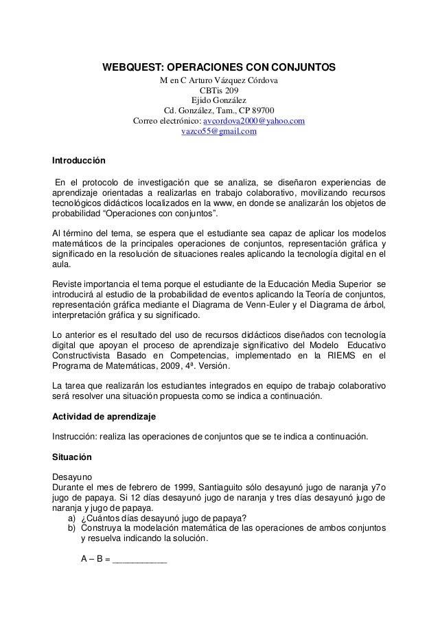 WEBQUEST: OPERACIONES CON CONJUNTOS M en C Arturo Vázquez Córdova CBTis 209 Ejido González Cd. González, Tam., CP 89700 Co...