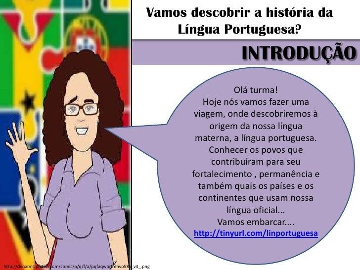 Vamos descobrir a história da                                                                  Língua Portuguesa?         ...