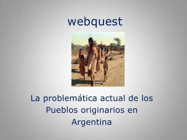 webquestLa problemática actual de los    Pueblos originarios en          Argentina