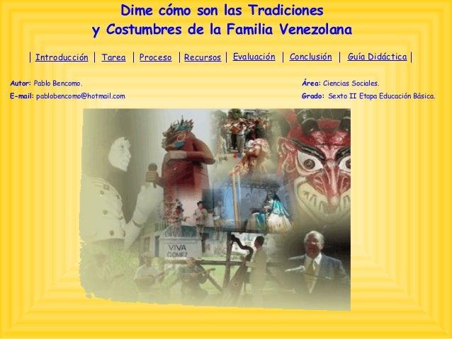 Dime cómo son las Tradiciones y Costumbres de la Familia Venezolana Autor: Pablo Bencomo. Área: Ciencias Sociales. E-mail:...