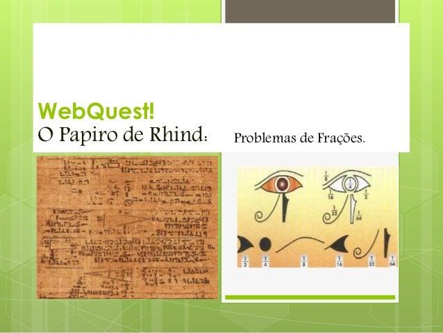 WebQuest! O Papiro de Rhind: Problemas de Frações.