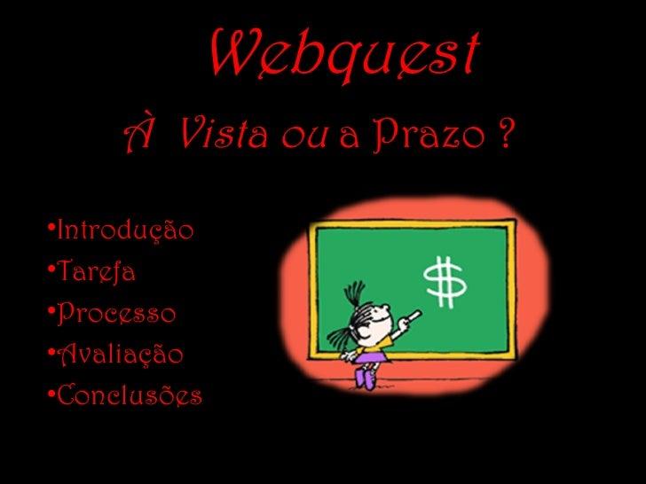 Introdução Tarefa Processo Avaliação Conclusões À  Vista ou  a Prazo ?  Webquest