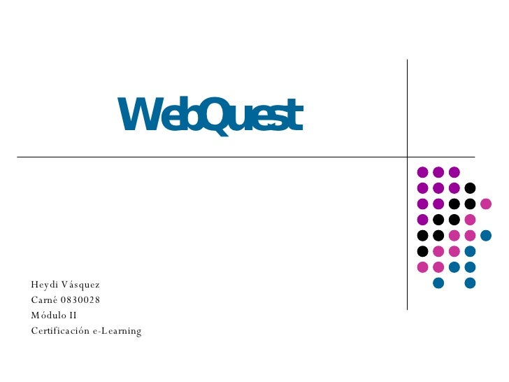 Heydi Vásquez Carné 0830028 Módulo II Certificación e-Learning WebQuest