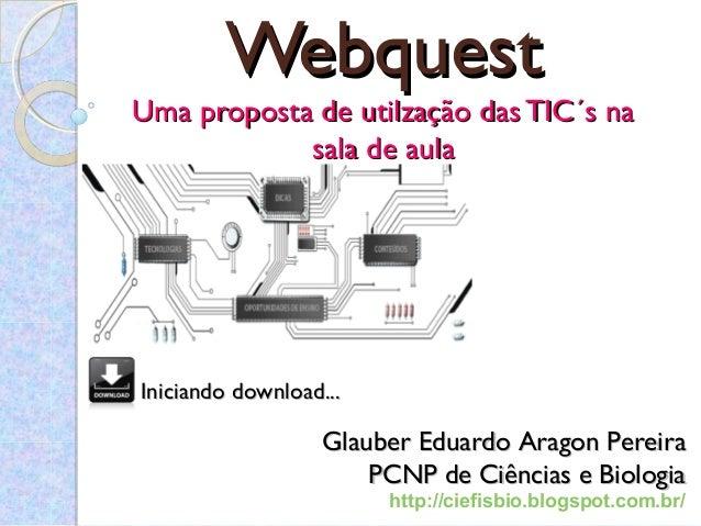 WebquestWebquestUma proposta de utilzação das TIC´s naUma proposta de utilzação das TIC´s nasala de aulasala de aulaGlaube...