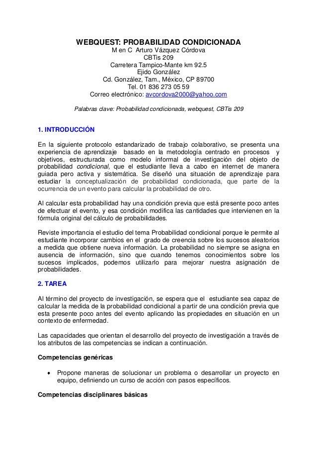 WEBQUEST: PROBABILIDAD CONDICIONADA M en C Arturo Vázquez Córdova CBTis 209 Carretera Tampico-Mante km 92.5 Ejido González...