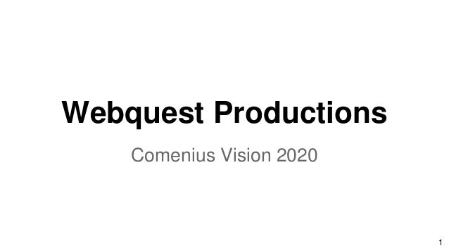 Webquest Productions Comenius Vision 2020 1