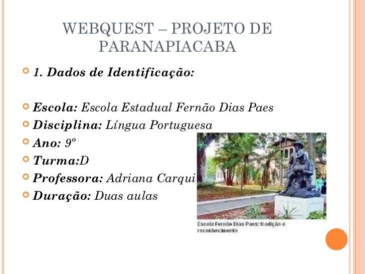 WEBQUEST – PROJETO DE           PARANAPIACABA   1. Dados de Identificação: Escola: Escola Estadual Fernão Dias Paes Dis...