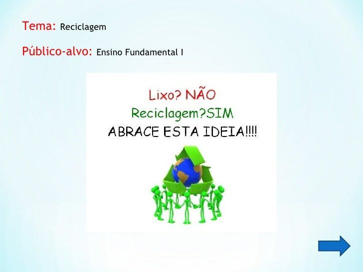 Tema: ReciclagemPúblico-alvo: Ensino Fundamental I
