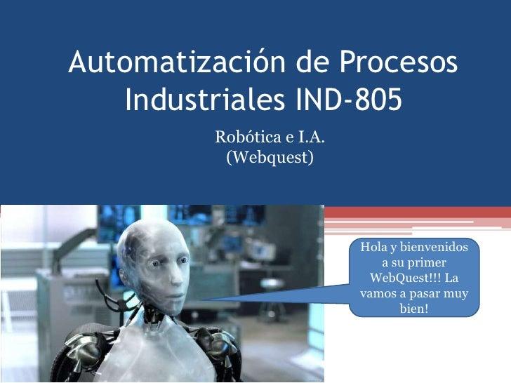 Automatización de Procesos   Industriales IND-805         Robótica e I.A.          (Webquest)                           Ho...