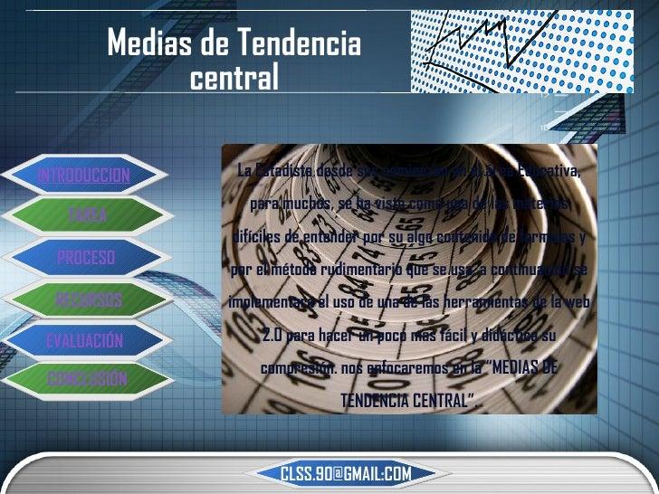 Medias de Tendencia central La Estadista desde sus comienzan en el área Educativa, para muchos, se ha visto como una de la...