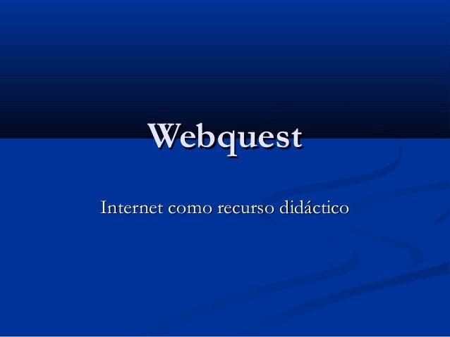 WebquestWebquest Internet como recurso didácticoInternet como recurso didáctico