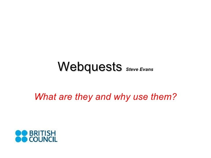 Webquests   Steve Evans What are they and why use them?