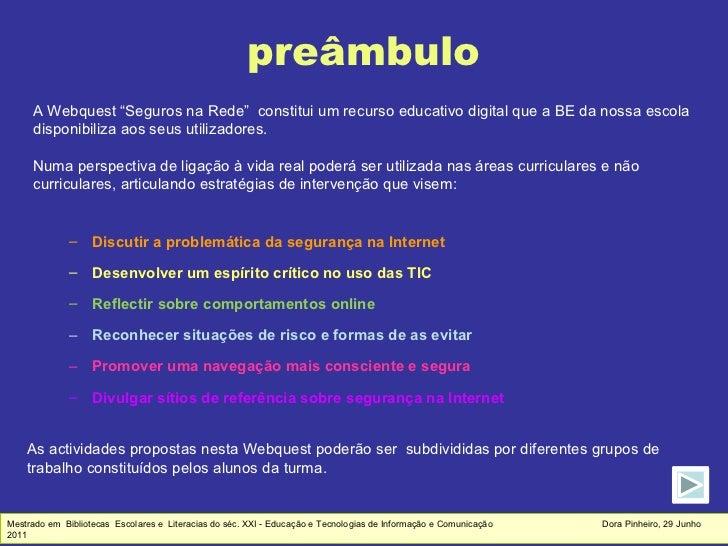"""preâmbulo <ul><li>A Webquest """"Seguros na Rede""""  constitui um recurso educativo digital que a BE da nossa escola  </li></ul..."""