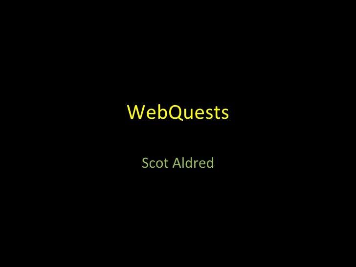 WebQuests Scot Aldred