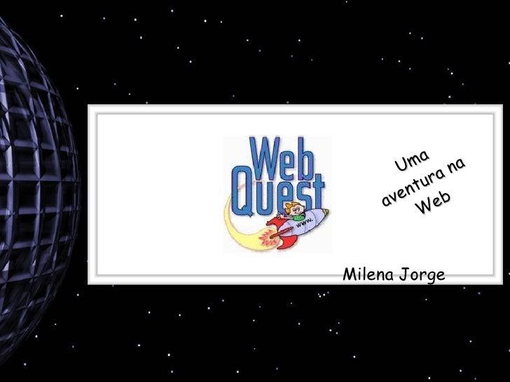 Uma aventura na Web Milena Jorge