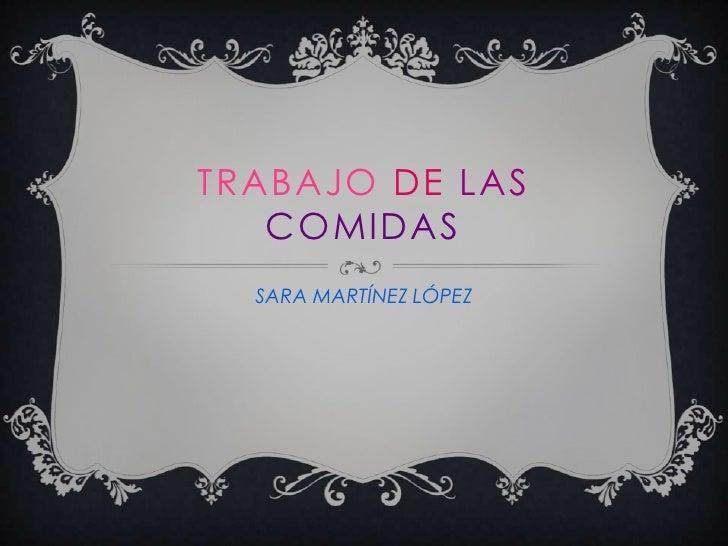 TRABAJO DE LAS   COMIDAS  SARA MARTÍNEZ LÓPEZ