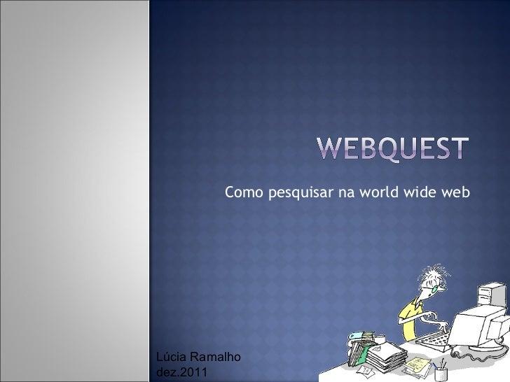 Como pesquisar na world wide web Lúcia Ramalho dez.2011