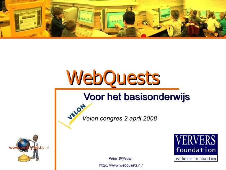 WebQuests Voor het basisonderwijs Velon congres 2 april 2008