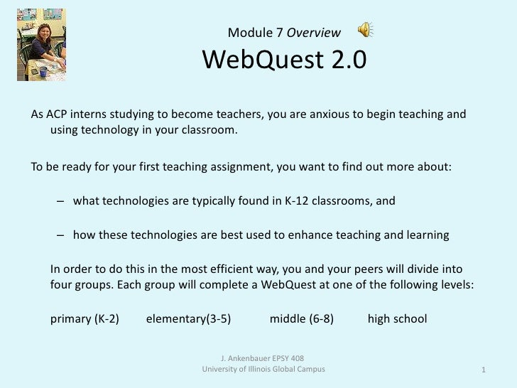 Module 7 OverviewWebQuest 2.0 <br />As ACP interns studying to become teachers, you are anxious to begin teaching and usin...