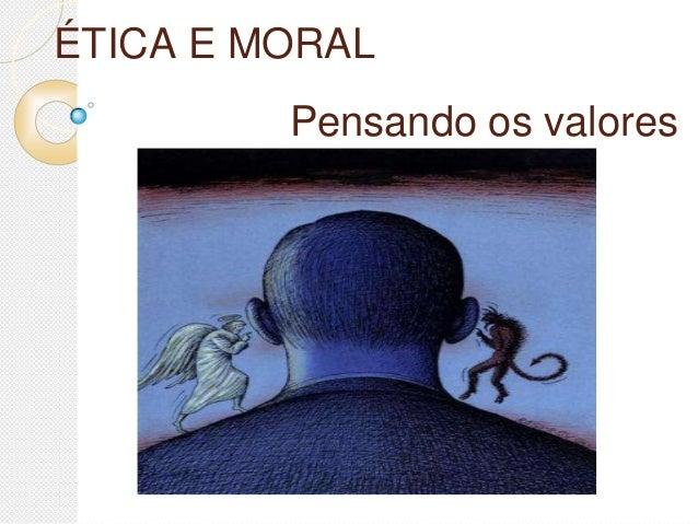 ÉTICA E MORAL Pensando os valores