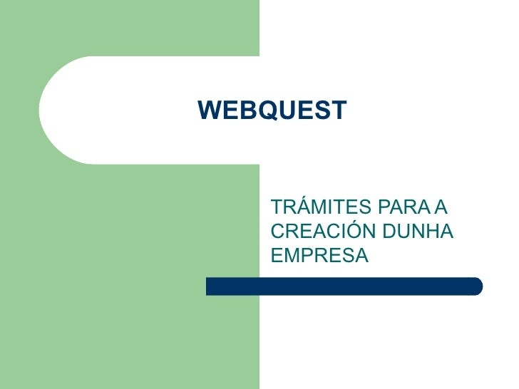 WEBQUEST TRÁMITES PARA A CREACIÓN DUNHA EMPRESA