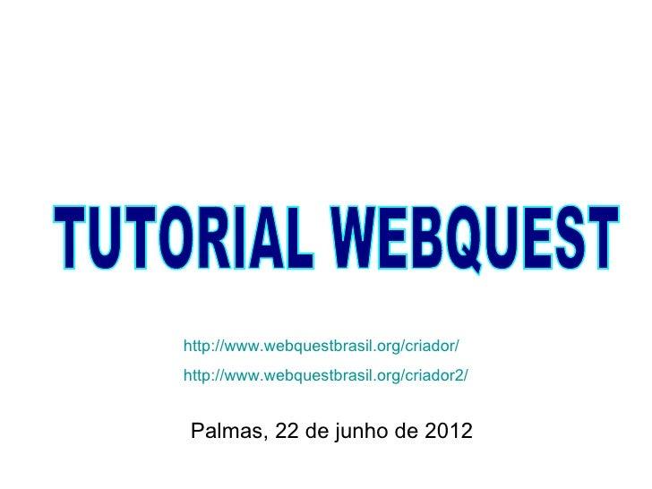 http://www.webquestbrasil.org/criador/http://www.webquestbrasil.org/criador2/Palmas, 22 de junho de 2012
