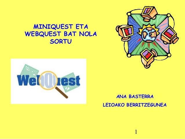 MINIQUEST ETA WEBQUEST BAT NOLA SORTU ANA BASTERRA LEIOAKO BERRITZEGUNEA