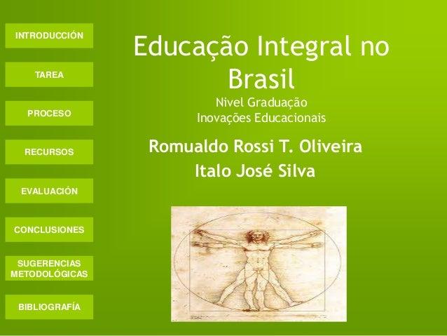 INTRODUCCIÓN TAREA PROCESO RECURSOS EVALUACIÓN CONCLUSIONES BIBLIOGRAFÍA SUGERENCIAS METODOLÓGICAS Educação Integral no Br...