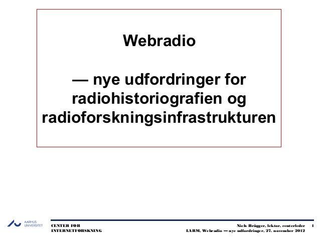 Webradio    — nye udfordringer for    radiohistoriografien ogradioforskningsinfrastrukturen CENTER FOR                    ...